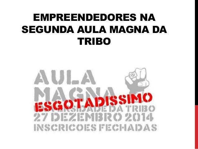 EMPREENDEDORES NA SEGUNDA AULA MAGNA DA TRIBO
