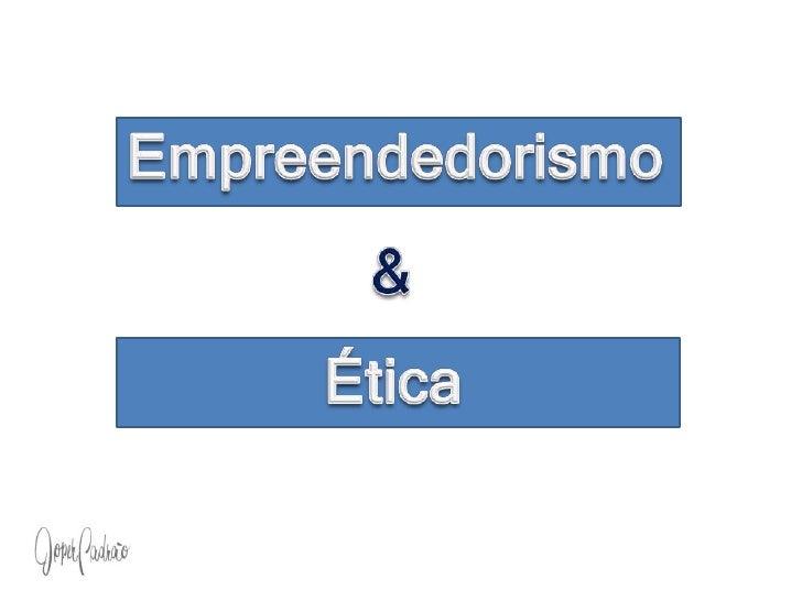 Empreendedorismo<br />&<br />Ética<br />