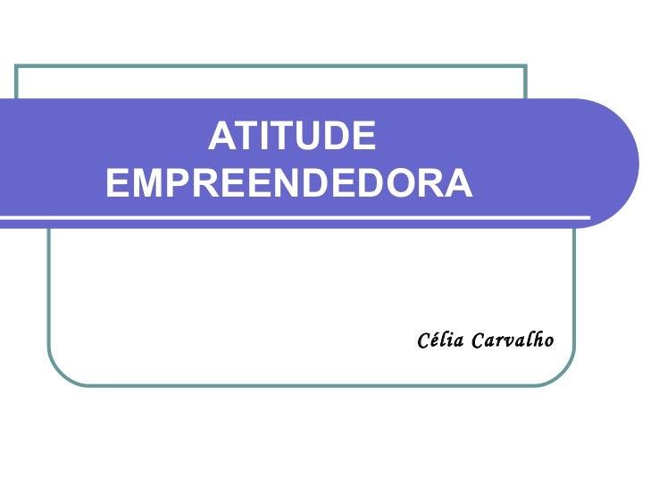 Célia Carvalho ATITUDE EMPREENDEDORA