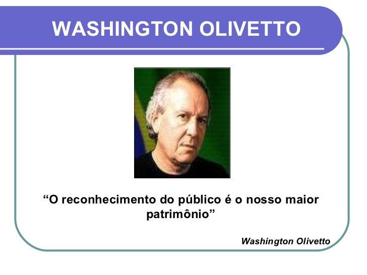 """WASHINGTON OLIVETTO """" O reconhecimento do público é o nosso maior patrimônio"""" Washington Olivetto"""