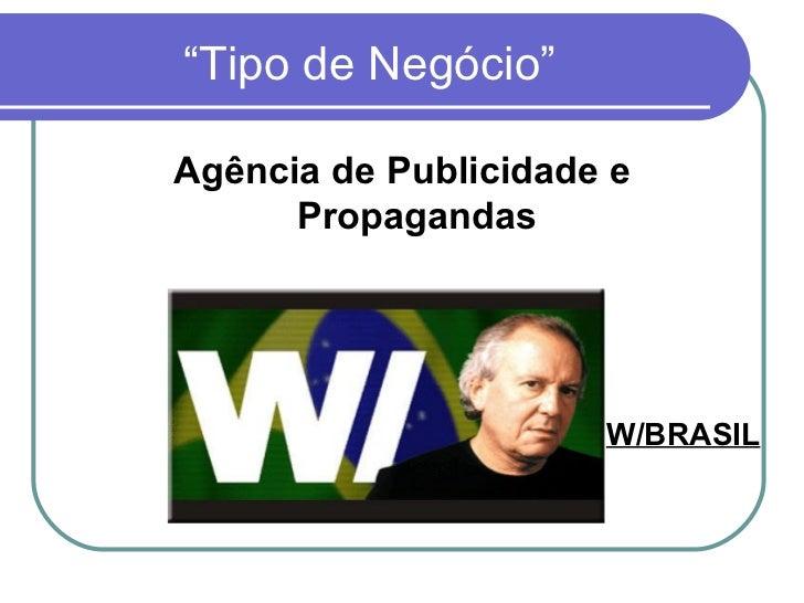 """Tipo de Negócio"" <ul><li>Agência de Publicidade e Propagandas </li></ul>W/BRASIL"