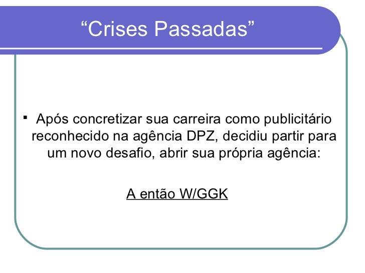 """""""Crises Passadas"""" <ul><li>Após concretizar sua carreira como publicitário reconhecido na agência DPZ, decidiu partir para ..."""