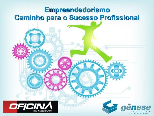 EmpreendedorismoEmpreendedorismo Caminho para o Sucesso ProfissionalCaminho para o Sucesso Profissional