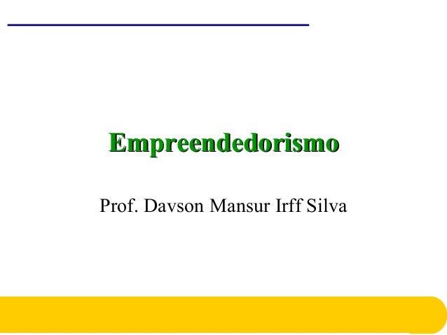 EmpreendedorismoEmpreendedorismo Prof. Davson Mansur Irff Silva