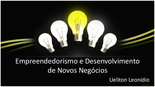 Empreendedorismo e Desenvolvimento de Novos Negócios Ueliton Leonidio