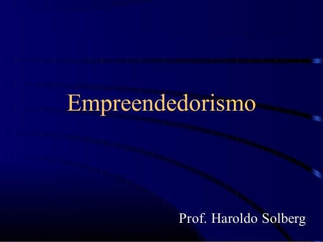 Empreendedorismo         Prof. Haroldo Solberg