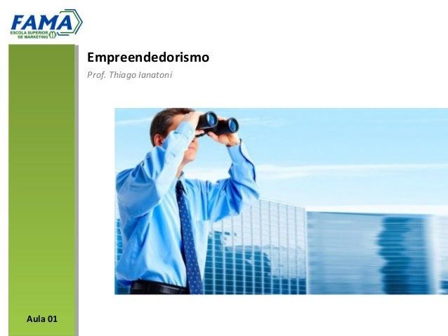 Empreendedorismo          Prof. Thiago IanatoniAula 01