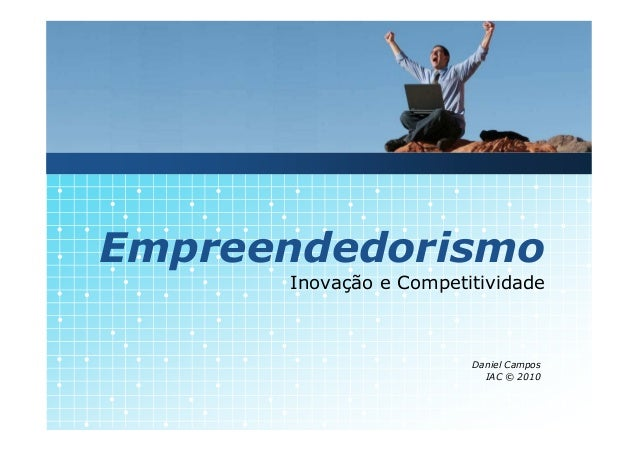 Empreendedorismo      Inovação e Competitividade                        Daniel Campos                          IAC © 2010