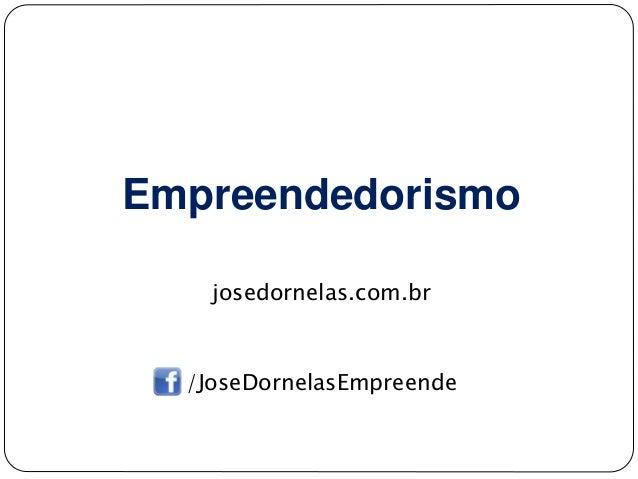 Empreendedorismo josedornelas.com.br /JoseDornelasEmpreende