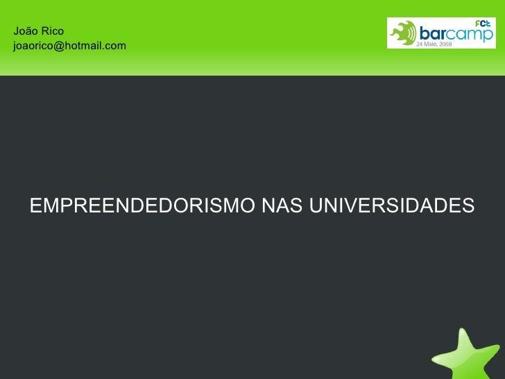 EMPREENDEDORISMO NAS UNIVERSIDADES João Rico [email_address]