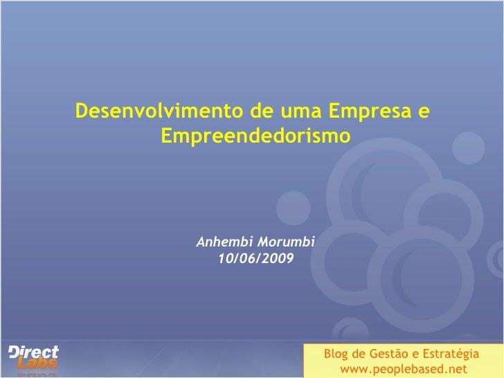 Desenvolvimento de uma Empresa e  Empreendedorismo Anhembi Morumbi 10/06/2009 Blog de Gestão e Estratégia  www.peoplebased...