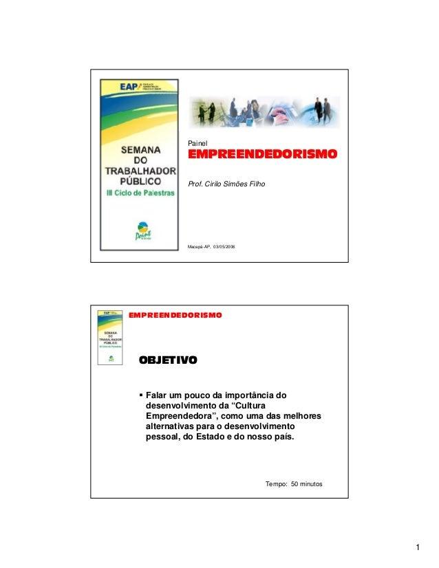 """Painel  Prof. Cirilo Simões Filho  Macapá-AP, 03/05/2006  Falar um pouco da importância do desenvolvimento da """"Cultura Emp..."""