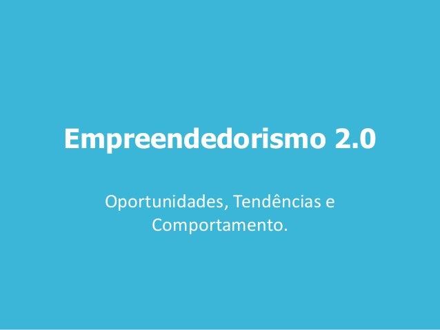 Empreendedorismo 2.0 Oportunidades, Tendências e Comportamento.