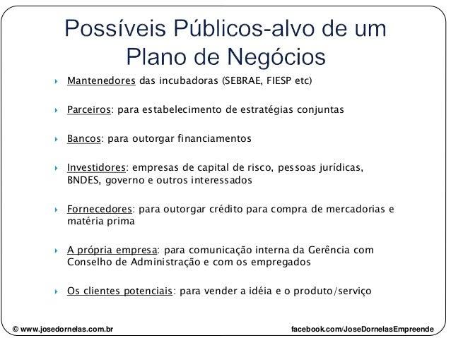 © www.josedornelas.com.br facebook.com/JoseDornelasEmpreende  Mantenedores das incubadoras (SEBRAE, FIESP etc)  Parceiro...
