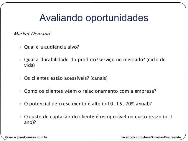 Market Demand ◦ Qual é a audiência alvo? ◦ Qual a durabilidade do produto/serviço no mercado? (ciclo de vida) ◦ Os cliente...