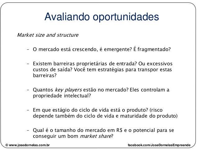 © www.josedornelas.com.br facebook.com/JoseDornelasEmpreende Avaliando oportunidades Market size and structure – O mercado...
