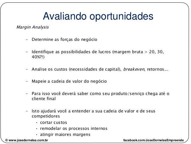 © www.josedornelas.com.br facebook.com/JoseDornelasEmpreende Margin Analysis – Determine as forças do negócio – Identifiqu...