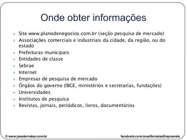  Site www.planodenegocios.com.br (seção pesquisa de mercado)  Associações comerciais e industriais da cidade, da região,...