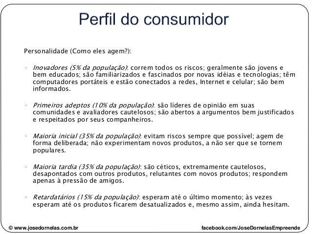 Personalidade (Como eles agem?): ◦ Inovadores (5% da população): correm todos os riscos; geralmente são jovens e bem educa...
