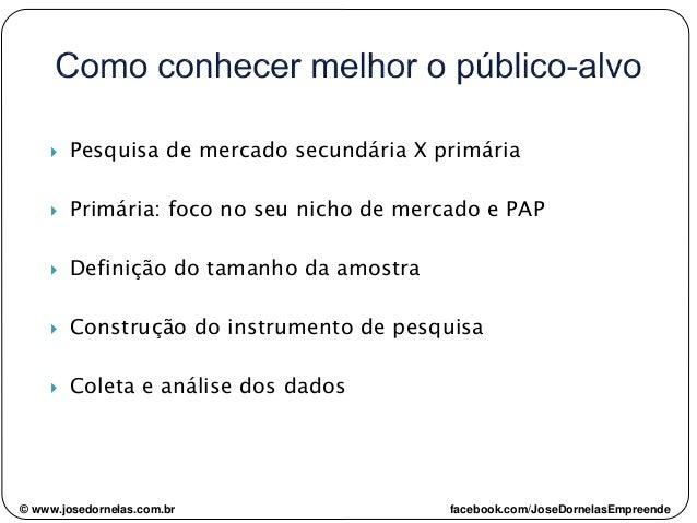  Pesquisa de mercado secundária X primária  Primária: foco no seu nicho de mercado e PAP  Definição do tamanho da amost...