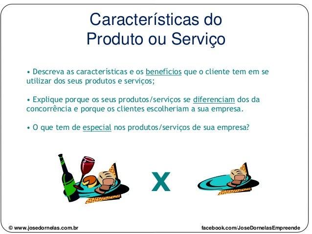 Características do Produto ou Serviço • Descreva as características e os benefícios que o cliente tem em se utilizar dos s...