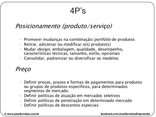 Posicionamento (produto/serviço) ◦ Promover mudanças na combinação/portfólio de produtos ◦ Retirar, adicionar ou modificar...