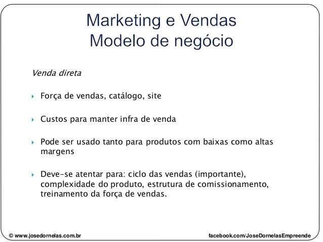 Venda direta  Força de vendas, catálogo, site  Custos para manter infra de venda  Pode ser usado tanto para produtos co...