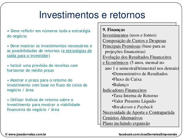 Investimentos e retornos • Deve refletir em números toda a estratégia do negócio • Deve mostrar os investimentos necessári...