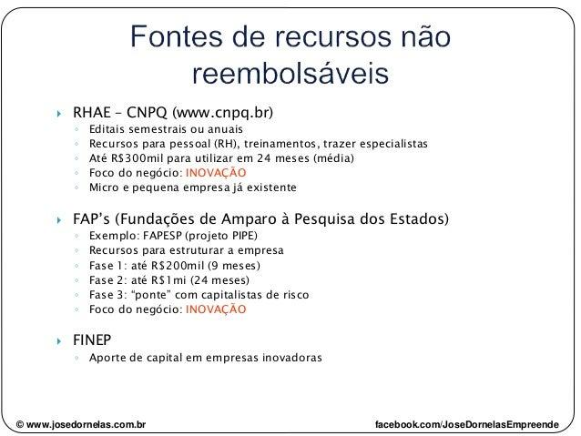  RHAE – CNPQ (www.cnpq.br) ◦ Editais semestrais ou anuais ◦ Recursos para pessoal (RH), treinamentos, trazer especialista...