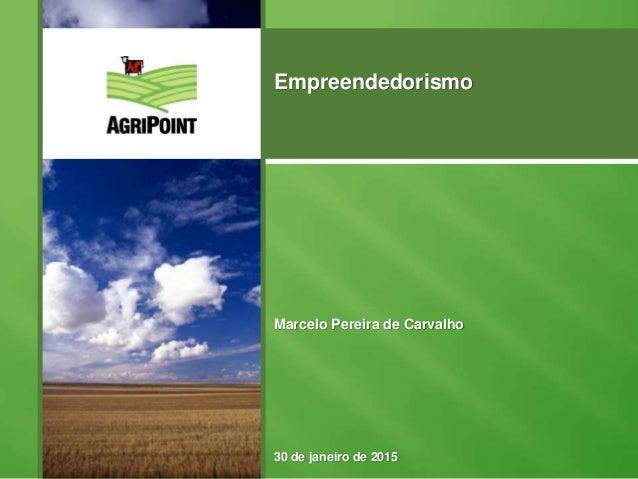 Marcelo Pereira de Carvalho 30 de janeiro de 2015 Empreendedorismo