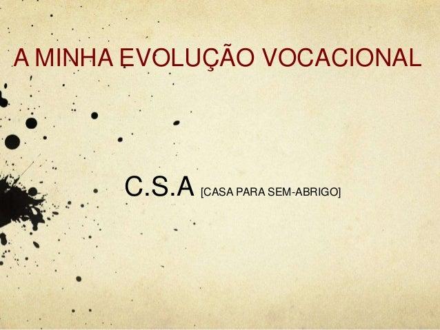 A MINHA EVOLUÇÃO VOCACIONAL C.S.A [CASA PARA SEM-ABRIGO]