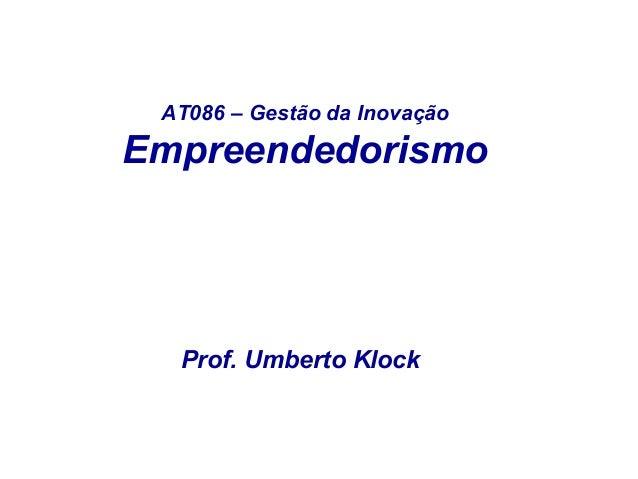 AT086 – Gestão da Inovação  Empreendedorismo  Prof. Umberto Klock