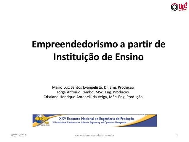 07/01/2015 1www.upempreendedor.com.br Empreendedorismo a partir de Instituição de Ensino Mário Luiz Santos Evangelista, Dr...