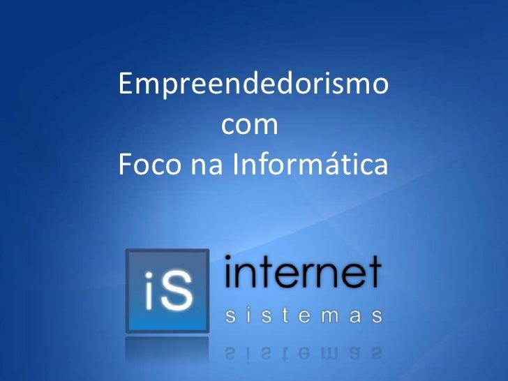 Empreendedorismo<br />com <br />Foco na Informática<br />