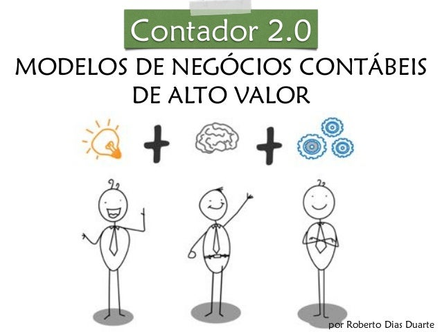 Contador 2.0  CONTADOR 2.0:  MODELOS DE NEGÓCIOS CONTÁBEIS  DE ALTO VALOR  por Roberto Dias Duarte