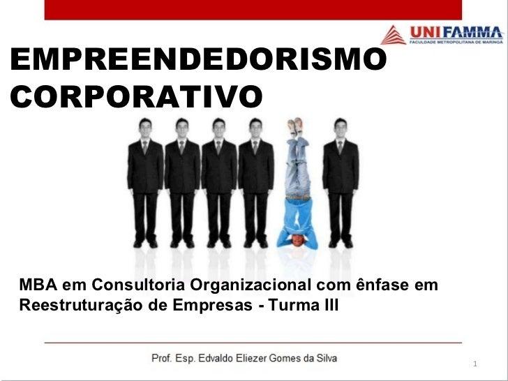 EMPREENDEDORISMO CORPORATIVO MBA em Consultoria Organizacional com ênfase em Reestruturação de Empresas - Turma III