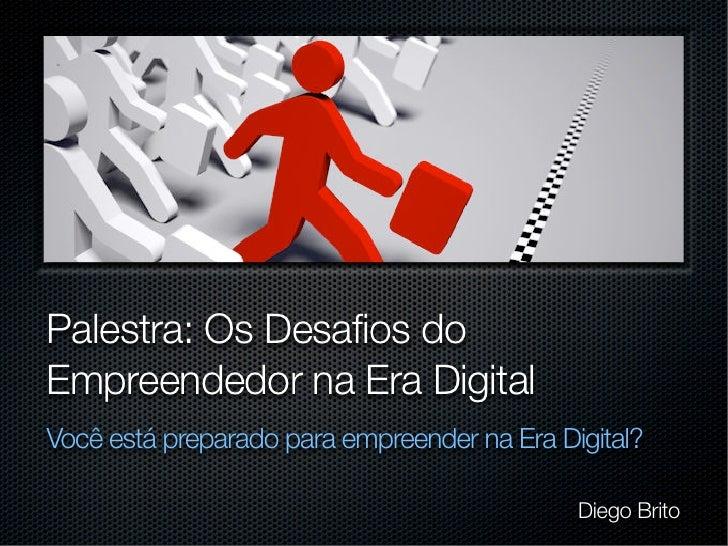 Palestra: Os Desafios doEmpreendedor na Era DigitalVocê está preparado para empreender na Era Digital?                    ...