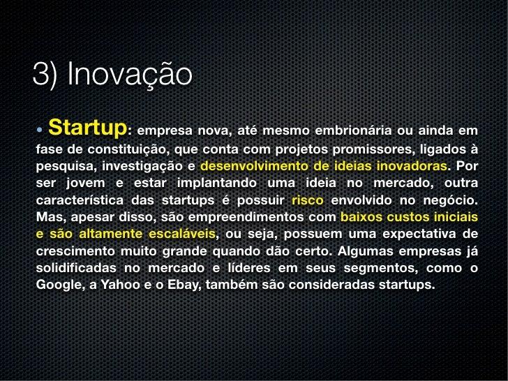 3) Inovação•Startup       : empresa nova, até mesmo embrionária ou ainda emfase de constituição, que conta com projetos pr...