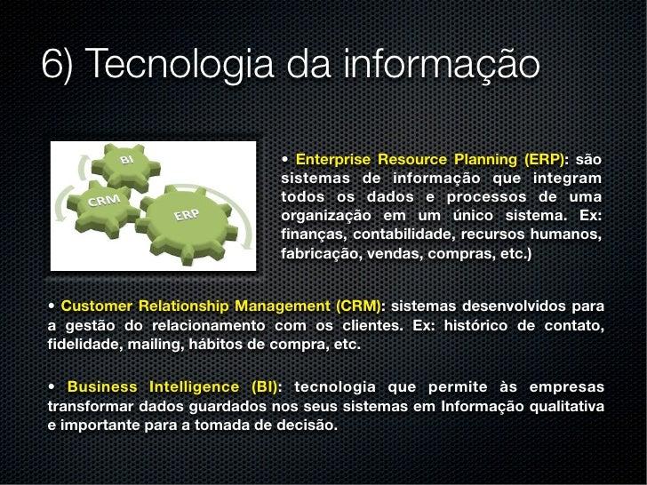6) Tecnologia da informação                             • Enterprise Resource Planning (ERP): são                         ...
