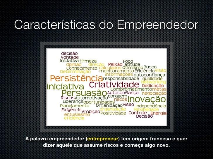 Características do Empreendedor A palavra empreendedor (entrepreneur) tem origem francesa e quer        dizer aquele que a...