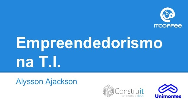 Empreendedorismo na T.I. Alysson Ajackson