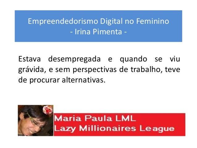 Empreendedorismo Digital no Feminino - Irina Pimenta - Estava desempregada e quando se viu grávida, e sem perspectivas de ...