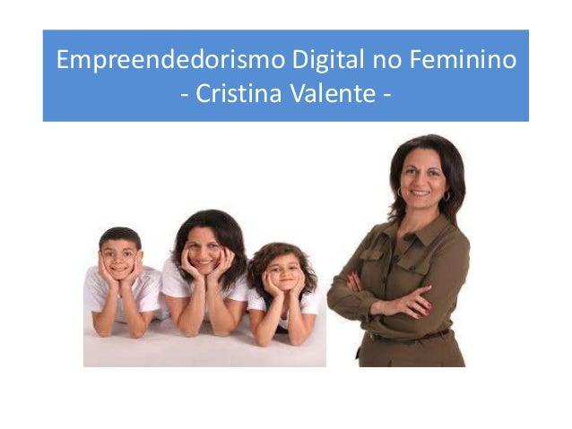 Empreendedorismo Digital no Feminino - Cristina Valente -