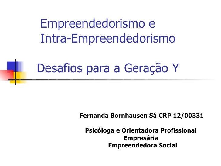 Empreendedorismo e   Intra-Empreendedorismo     Desafios para a Geração Y  Fernanda Bornhausen Sá CRP 12/00331 Psicóloga...