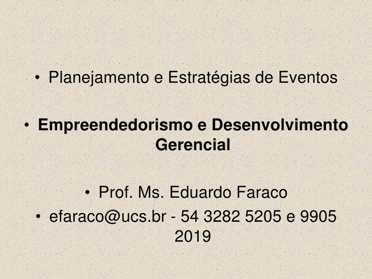 • Planejamento e Estratégias de Eventos• Empreendedorismo e Desenvolvimento              Gerencial        • Prof. Ms. Edua...