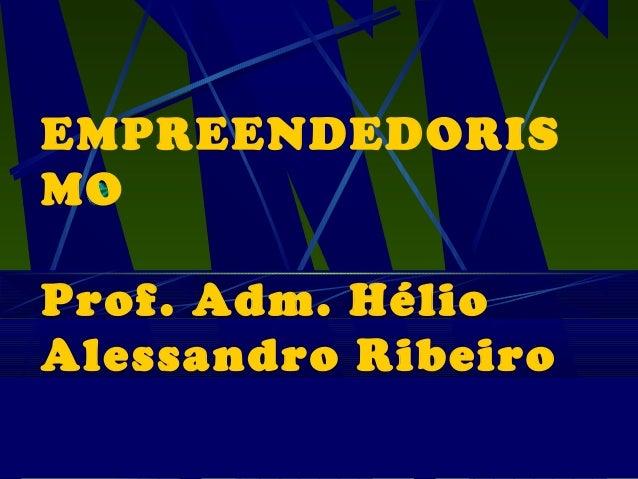 EMPREENDEDORIS MO Prof. Adm. Hélio Alessandro Ribeiro