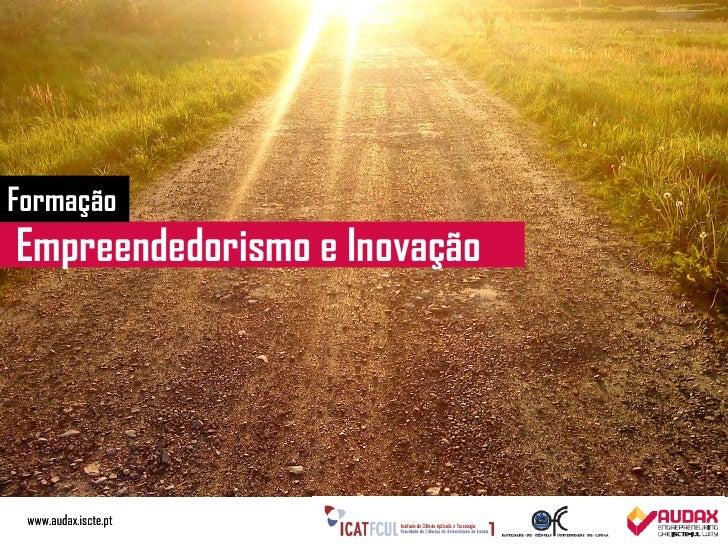 FormaçãoEmpreendedorismo e Inovação www.audax.iscte.pt