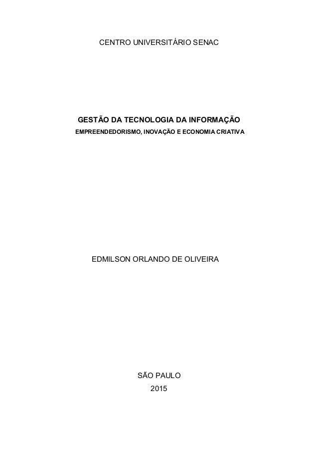 CENTRO UNIVERSITÁRIO SENAC GESTÃO DA TECNOLOGIA DA INFORMAÇÃO EMPREENDEDORISMO, INOVAÇÃO E ECONOMIA CRIATIVA EDMILSON ORLA...