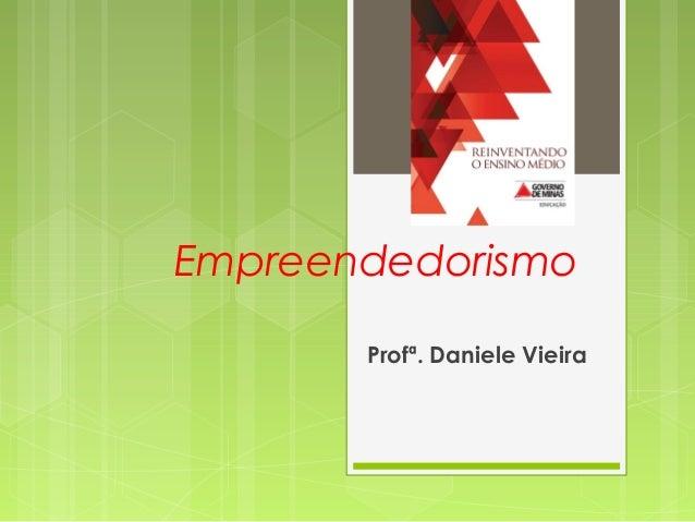Empreendedorismo Profª. Daniele Vieira