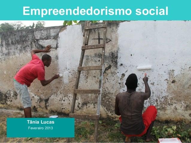 Empreendedorismo socialTânia LucasFevereiro 2013